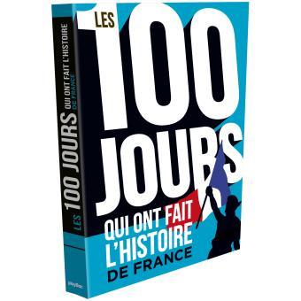 Les 100 Jours Qui Ont Fait L Histoire De France