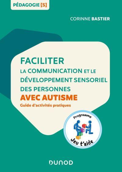 Faciliter la communication et le développement sensoriel des personnes avec autisme - Guide d'activités pratiques - 9782100800032 - 14,99 €