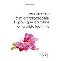 Introduction à la cristallographie, la physique cristalline et la cristallochimie