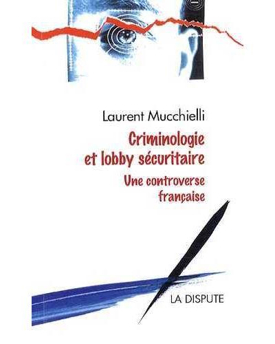 Criminologie et lobby sécuritaire, une controverse française