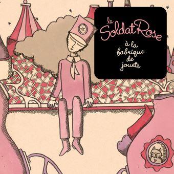 Le Soldat Rose à la fabrique de jouets Edition Foureau Inclus un livret de 32 pages