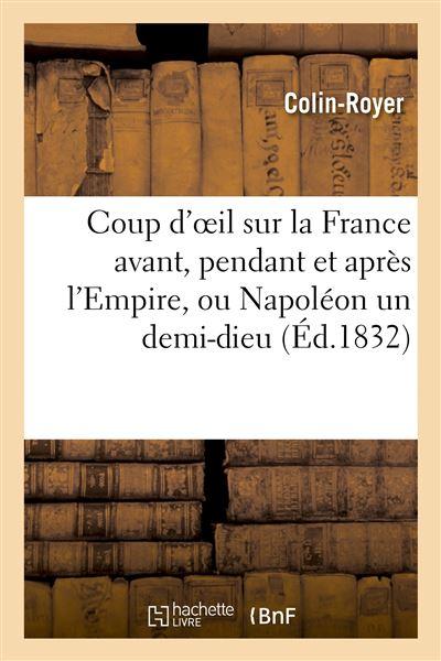 Coup d'oeil sur la France avant, pendant et après l'Empire, ou Napoléon un demi-dieu, résumé