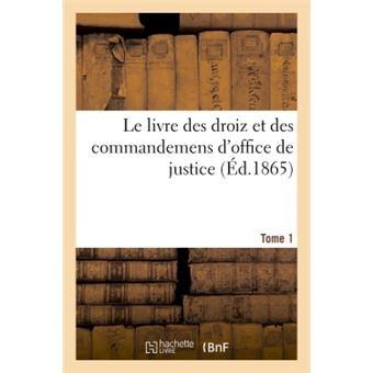 Le livre des droiz et des commandemens d'office de justice t