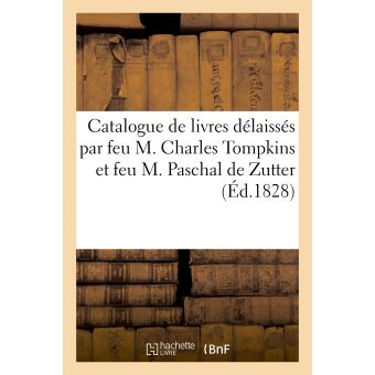 Catalogue de livres délaissés par feu M. Charles Tompkins et feu M. Paschal de Zutter