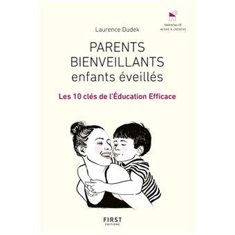 Parents bienveillants, enfants éveillés - Les 10 clés de l'éducation efficace