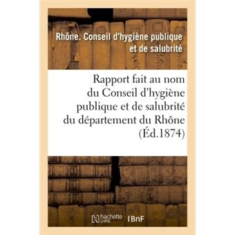 Rapport fait au nom du Conseil d'hygiène publique et de salubrité du département du Rhône