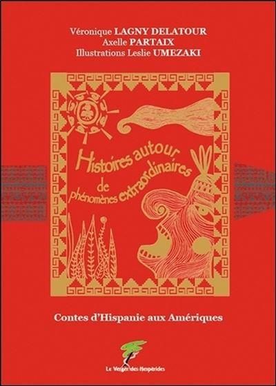 Contes d'Hispanie aux Amériques - Histoires autour de phénomènes extraordinaires