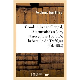 Combat du cap Ortégal, 13 brumaire an XIV, 4 novembre 1805. Épilogue de la bataille de Trafalgar