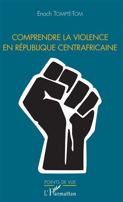 Comprendre la violence en République centrafricaine