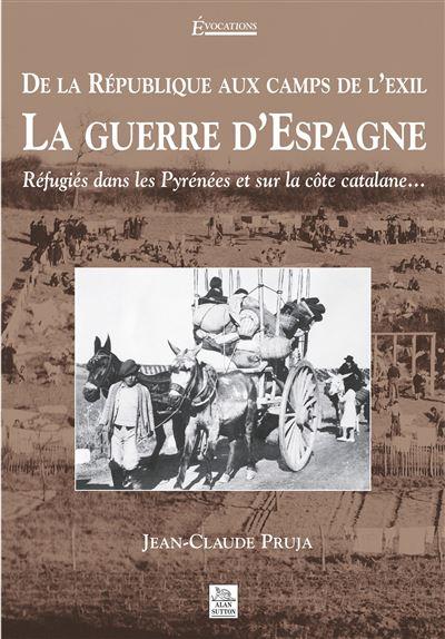 La guerre d'Espagne : de la république aux camps d'exilés
