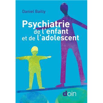 Psychiatrie de l'enfant et de l'adolescent - Daniel Bailly, Collectif