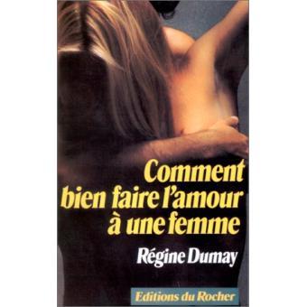 Comment Bien Faire L Amour A Une Femme Broche Regine Dumay Achat Livre Fnac