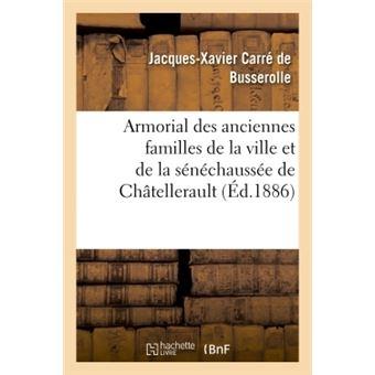 Armorial des anciennes familles de la ville et de la sénéchaussée de Châtellerault (Éd.1886) - J-X. Carré de Busserolle