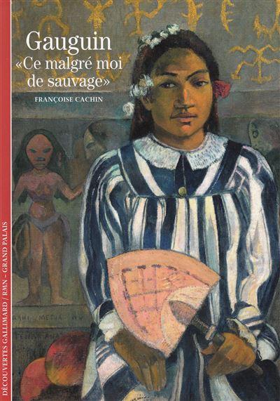 Gauguin: «Ce malgré moi de sauvage» (Découvertes Gallimard - Arts)