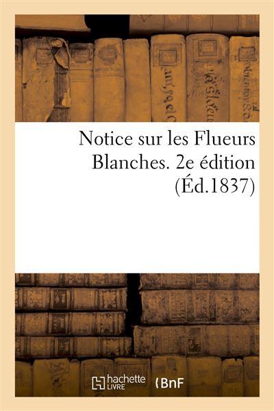 Notice sur les Flueurs Blanches. 2e édition