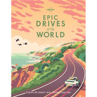 EPIC DRIVES OF THE WORLD 2017 TRAVEL REFERENCE LONELY PLANET