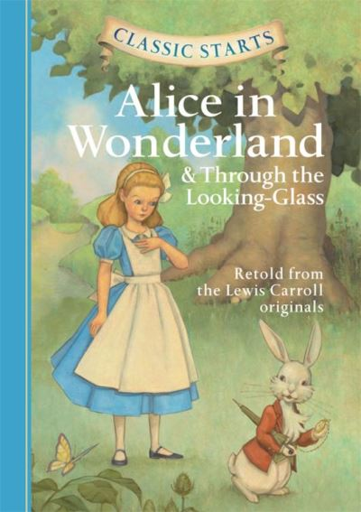 Classic starts: Alice in Wonderland & through the looking glass