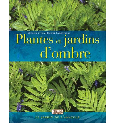 Plantes et jardins d\'ombre - broché - Michèle Lamontagne, Jean ...