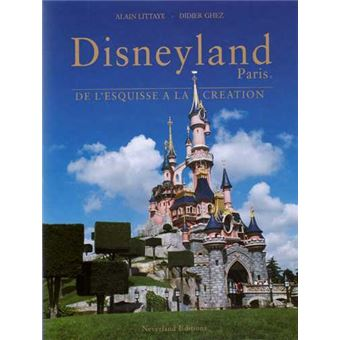 Disneyland Paris De L Esquisse A La Creation