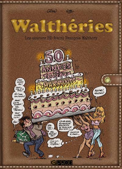 Waltheries, 50 Annees de Travaux Marrants, les Auteurs BD Fetent François Walthery