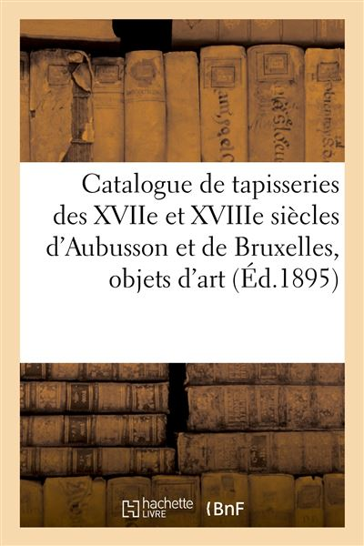 Catalogue de tapisseries des XVIIe et XVIIIe siècles d'Aubusson et de Bruxelles