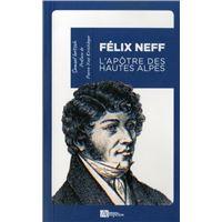 Félix Neff, l'apôtre des Hautes-Alpes