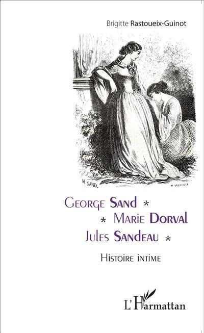 George Sand - Marie Dorval - Jules Sandeau