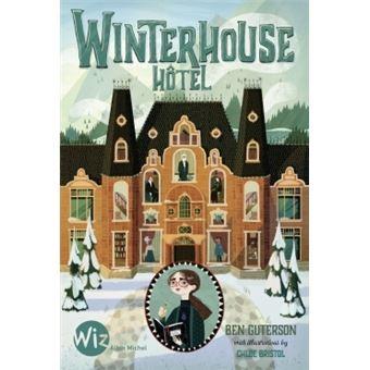Winterhouse Hotel - Tome 1 - Winterhouse Hôtel - Ben Guterson, Chloe  Brisol, Anne-Sylvie Homassel - broché - Achat Livre ou ebook | fnac