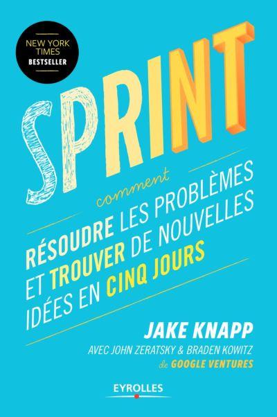 Sprint - Comment résoudre les problèmes et trouver de nouvelles idées en cinq jours - 9782212167771 - 17,99 €