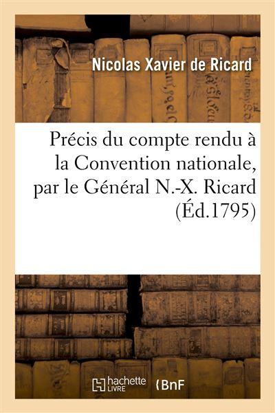 Précis du compte rendu à la Convention nationale, par le Général N.-X. Ricard