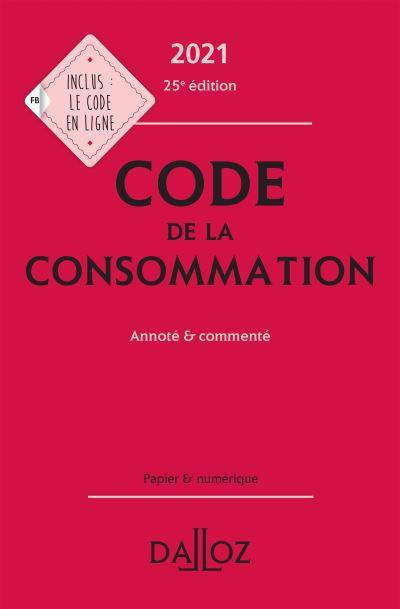 Code de la consommation 2021, annoté et commenté - 25e ed.