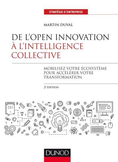 De l'Open Innovation à l'Intelligence Collective - 2e éd. - Mobilisez votre écosystème pour accélérer votre transformation - 9782100782154 - 16,99 €