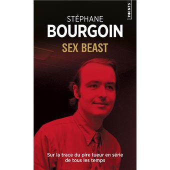 Sex Beast Sur La Trace Du Pire Tueur En Serie De Tous Les Temps