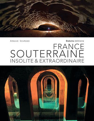 france souterraine insolite  u0026 extraordinaire - reli u00e9 - arnaud goumand