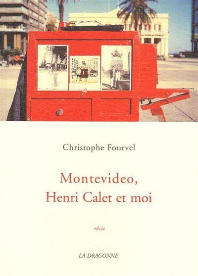 Montevideo, Henri Calet et moi