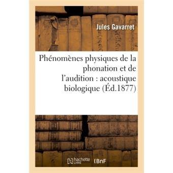Phénomènes physiques de la phonation et de l'audition : acoustique biologique