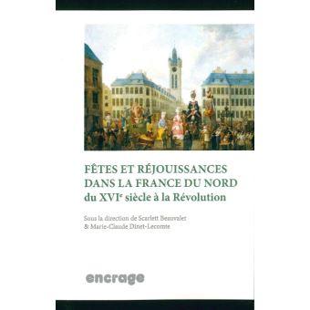 Fêtes et réjouissances dans la France du Nord du XVIème siècle à la Révolution