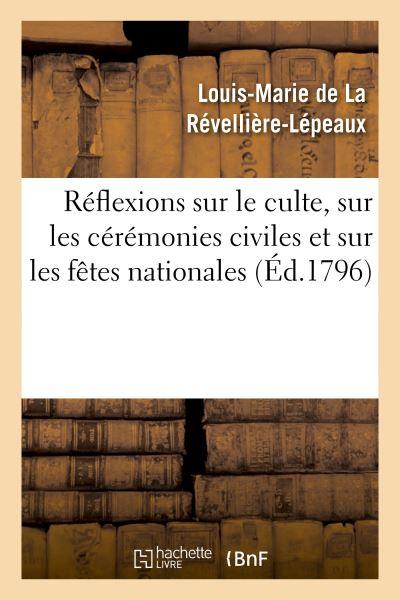 Réflexions sur le culte, sur les cérémonies civiles et sur les fêtes nationales lues à l'Institut