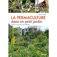 La Permaculture dans un petit jardin - Créer un jardin auto-suffisant