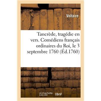 Tancrède, tragédie en vers et en 5 actes. Comédiens français ordinaires du Roi, le 3 septembre 1760