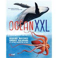 Océan xxl requins, baleines, orques, calamars et autres géants de la mer