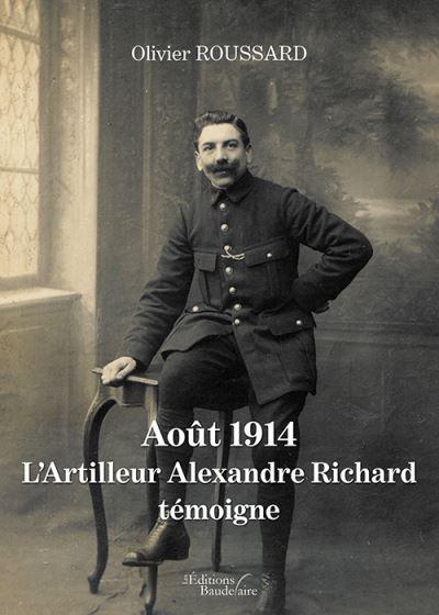 Aout 1914 : L'Artilleur Alexandre Richard témoigne