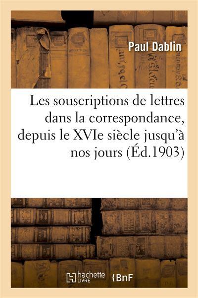 Les souscriptions de lettres dans la correspondance, depuis le XVIe siècle jusqu'à nos jours
