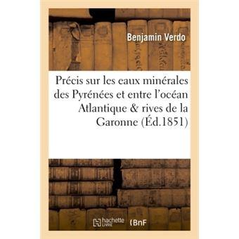 Précis sur les eaux minérales des Pyrénées et entre l'océan Atlantique & rives de la Garonne