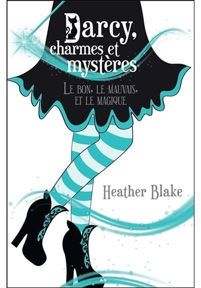 Darcy, charmes et mystères - Tome 3 : Darcy, charmes et mystères T3 - Le bon, le mauvais et le magique