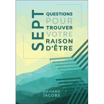 Sept questions pour trouver votre raison d'être