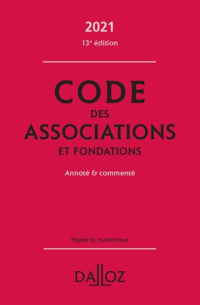 Code des associations et fondations 2021, annoté et commenté - 13e ed.