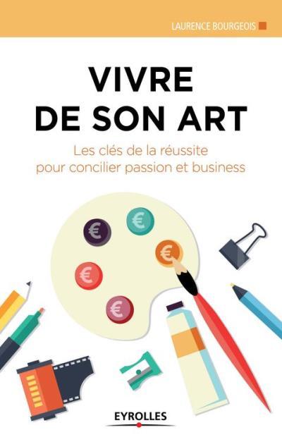 Vivre de son art - Les clés de la réussite pour concilier passion et business - 9782212266337 - 10,99 €