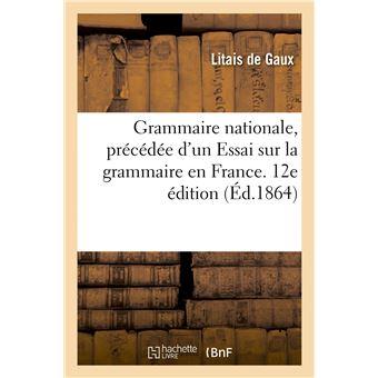 Grammaire nationale, précédée d'un Essai sur la grammaire en France. 12e édition