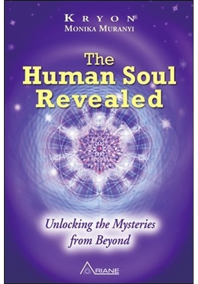 The Human Soul Revealed - Unlocking the Mysteries from Beyond